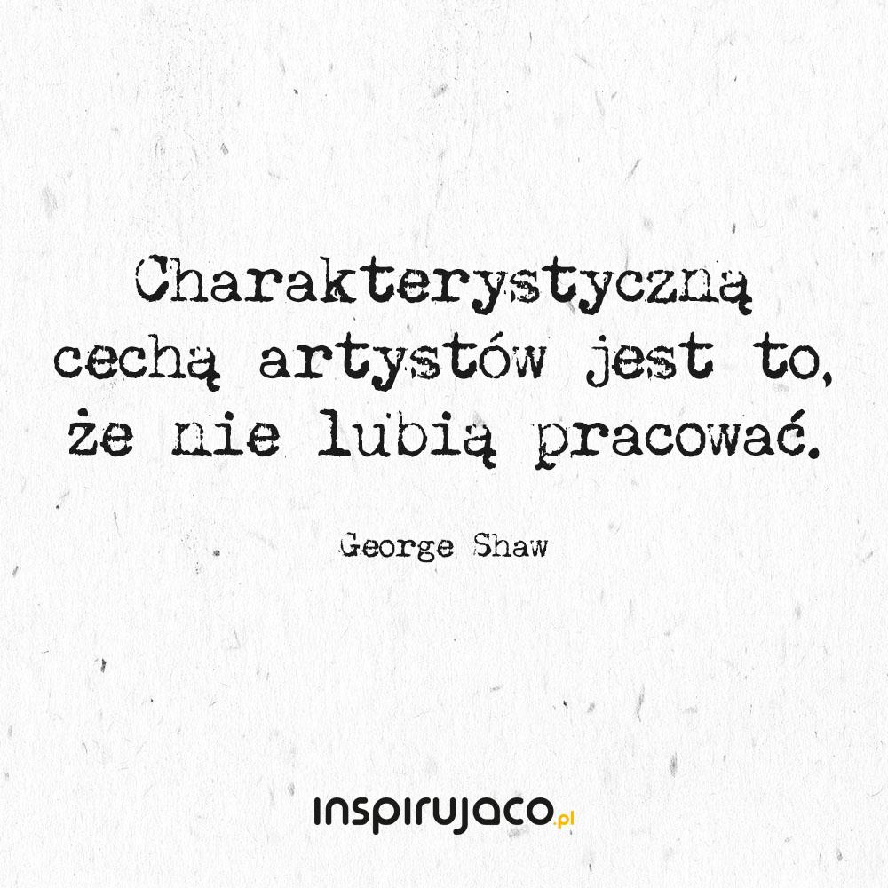 Charakterystyczną cechą artystów jest to, że nie lubią pracować. - George Shaw