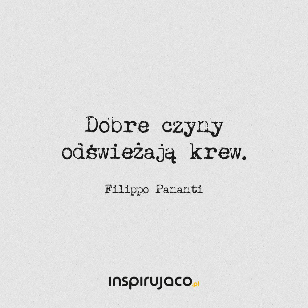 Dobre czyny odświeżają krew. - Filippo Pananti