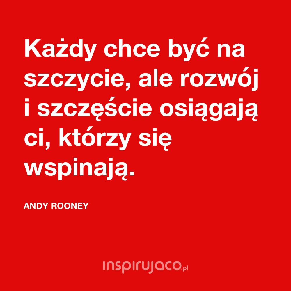 Każdy chce być na szczycie, ale rozwój i szczęście osiągasz, kiedy się wspinasz. - Andy Rooney