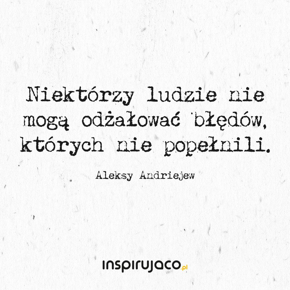 Niektórzy ludzie nie mogą odżałować błędów, których nie popełnili. - Aleksy Andriejew